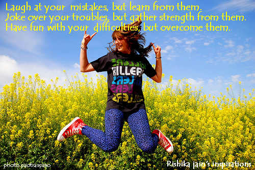 I allow myself to make a mistake, and I laugh at myself when I do.   (Image Source: http://rishikajain.com/)
